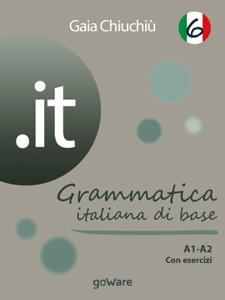 .it 6 – Grammatica italiana di base A1-A2 con esercizi - Gaia Chiuchiù pdf download