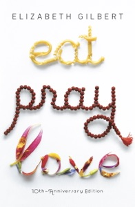 Eat Pray Love 10th-Anniversary Edition - Elizabeth Gilbert pdf download