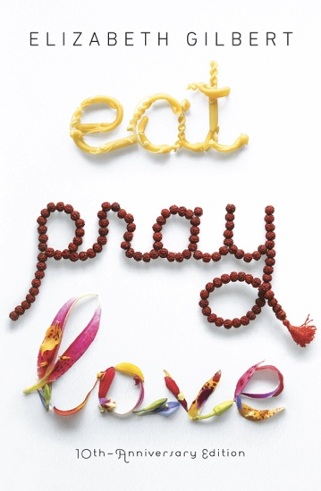 Eat Pray Love 10th-Anniversary Edition by Elizabeth Gilbert pdf download