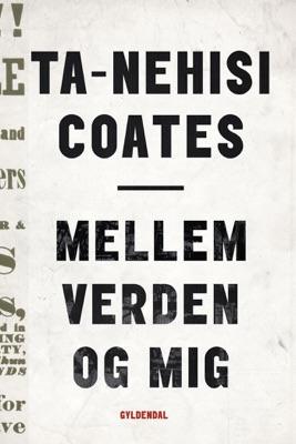 Mellem verden og mig - Ta-Nehisi Coates pdf download