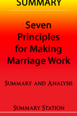 Seven Principles For Making Marriage Work  Summary - Summary Station