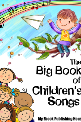 The Big Book of Children's Songs - My Ebook Publishing House