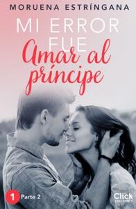 Mi error fue amar al príncipe. Parte II - Moruena Estríngana pdf download