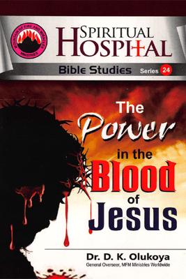 The Power of the Blood of Jesus, Spiritual Hospital - Bible Studies Series 24 - Dr. D. K. Olukoya