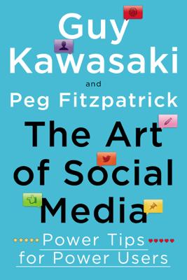 The Art of Social Media - Guy Kawasaki & Peg Fitzpatrick