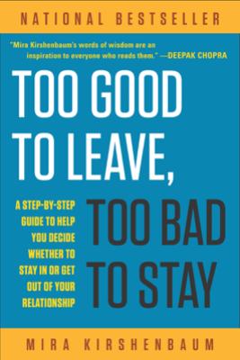 Too Good to Leave, Too Bad to Stay - Mira Kirshenbaum