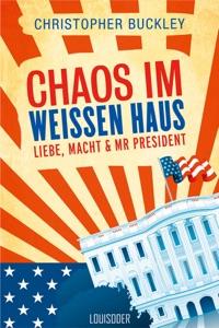 Chaos im Weißen Haus - Christopher Buckley pdf download