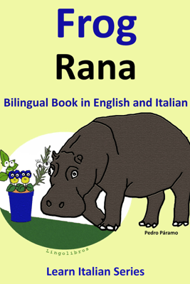 Bilingual Book in English and Italian: Frog - Rana . Learn Italian Collection. - Pedro Páramo