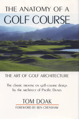 The Anatomy of a Golf Course - Tom Doak