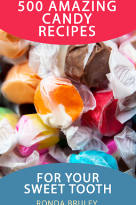 500 Amazing Candy Recipes for Your Sweet Tooth - Ronda Bruley