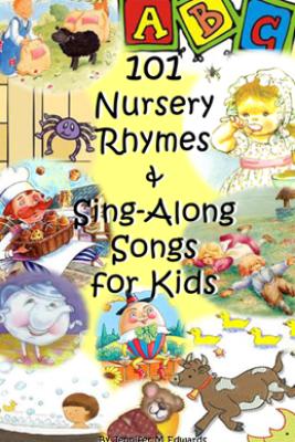 101 Nursery Rhymes & Sing-Along Songs for Kids - Jennifer M Edwards