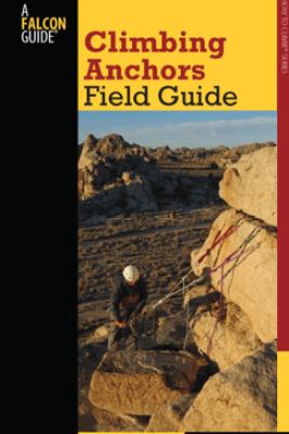 Climbing Anchors Field Guide - John Long & Bob Gaines