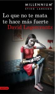 Lo que no te mata te hace más fuerte. (Serie Millennium 4 ) Edición mexicana - David Lagercrantz pdf download