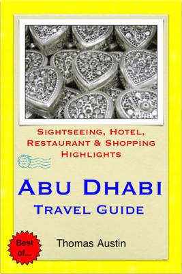 Abu Dhabi, United Arab Emirates Travel Guide - Sightseeing, Hotel, Restaurant & Shopping Highlights (Illustrated) - Thomas Austin