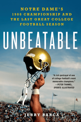 Unbeatable: Notre Dame's 1988 Championship and the Last Great College Football Season - Jerry Barca