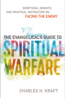 The Evangelical's Guide to Spiritual Warfare - Charles H. Kraft