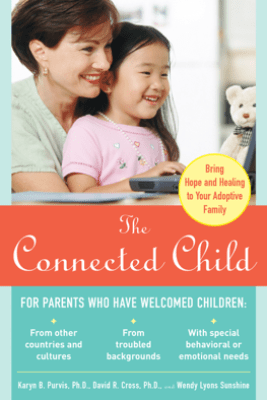 The Connected Child: Bring Hope and Healing to Your Adoptive Family - Karyn B. Purvis, David R. Cross & Wendy Lyons Sunshine