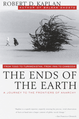 The Ends of the Earth - Robert D. Kaplan