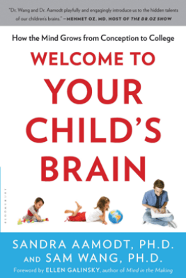 Welcome to Your Child's Brain - Sandra Aamodt & Sam Wang