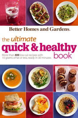 Better Homes and Gardens The Ultimate Quick & Healthy Book - Better Homes and Gardens