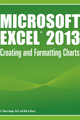 Microsoft® Excel® 2013:  Creating and Formatting Charts - H. Albert Napier & Ollie N. Rivers
