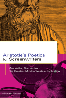 Aristotle's Poetics for Screenwriters - Michael Tierno