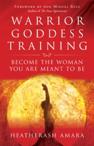 Warrior Goddess Training - HeatherAsh Amara & Don Miguel Ruiz pdf download