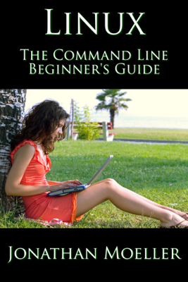 The Linux Command Line Beginner's Guide - Jonathan Moeller