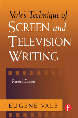 Vale's Technique of Screen and Television Writing - Eugene Vale