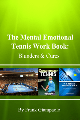 The Mental Emotional Tennis Work Book: Blunders and Cures - Frank Giampaolo