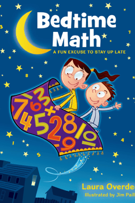 Bedtime Math: A Fun Excuse to Stay Up Late - Laura Overdeck