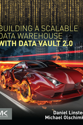 Building a Scalable Data Warehouse with Data Vault 2.0 - Daniel Linstedt & Michael Olschimke