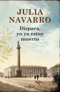 Dispara, yo ya estoy muerto - Julia Navarro pdf download