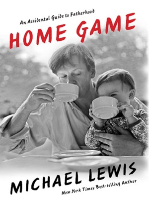 Home Game: An Accidental Guide to Fatherhood - Michael Lewis pdf download