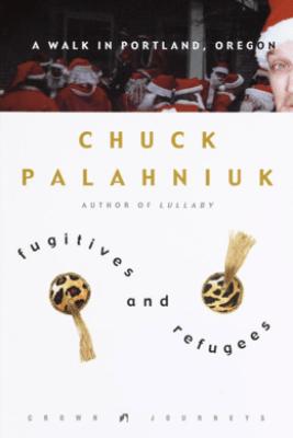 Fugitives and Refugees - Chuck Palahniuk