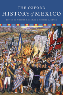 The Oxford History of Mexico - William Beezley & Michael Meyer