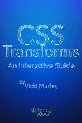 CSS Transforms: An Interactive Guide - Vicki Murley