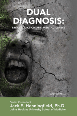Dual Diagnosis: Drug Addiction and Mental Illness - Malinda Miller