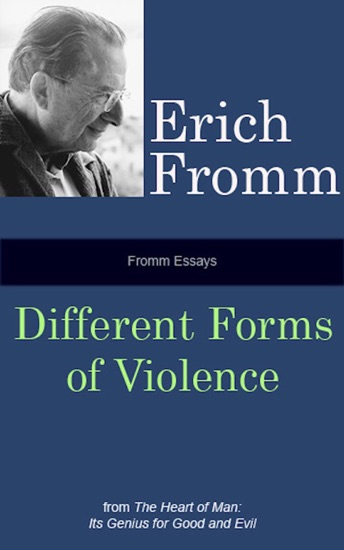 Fromm Essays: Different Forms of Violence by Erich Fromm pdf download