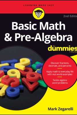 Basic Math and Pre-Algebra For Dummies - Mark Zegarelli