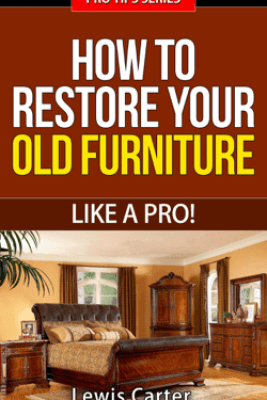 How To Restore Your  Old Furniture – Like A Pro! - Lewis Carter