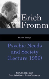 Fromm Essays: Psychic Needs and Society (Lecture 1956), From Beyond Freud: From Individual to Social Psychoanalysis - Erich Fromm pdf download