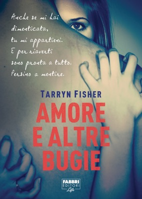 Amore e altre bugie (Life) - Tarryn Fisher pdf download