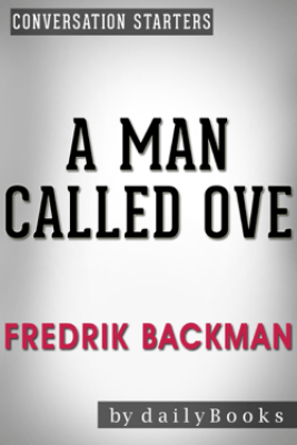A Man Called Ove: A Novel by Fredrik Backman  Conversation Starters - Daily Books