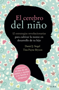 El cerebro del niño - Daniel J. Siegel & Tina Payne Bryson pdf download