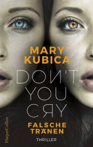 Don't You Cry - Falsche Tränen - Mary Kubica pdf download