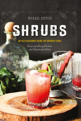 Shrubs: An Old-Fashioned Drink for Modern Times (Second Edition) - Michael Dietsch