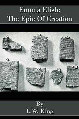 Enuma Elish: The Epic Of Creation - L.W. King