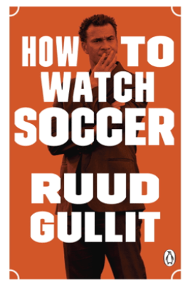 How to Watch Soccer - Ruud Gullit
