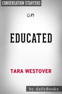 Educated: A Memoir by Tara Westover: Conversation Starters - Daily Books